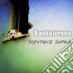 Bandajorona - Mettece Sopra cd musicale di Bandajorona