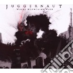 Juggernaut - Where Mountains Walk cd musicale di JUGGERNAUT