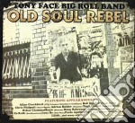 Tony Face Big Roll B - Old Soul Rebel cd musicale di TONY FACE BIG ROLL B