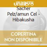 Sacher Pelz/amun Cel - Hibakusha cd musicale di Sacher pelz/amun cel