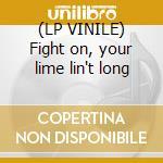 (LP VINILE) Fight on, your lime lin't long lp vinile di Artisti Vari