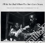 (LP VINILE) I'll be so glad when the sun goes down lp vinile di Artisti Vari