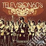 Television 60'S - Celebr-hate cd musicale di Television 60 s