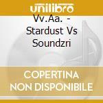 STARDUST VS SOUNDZRISE                    cd musicale di Artisti Vari