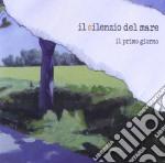 Il Silenzio Del Mare - Il Primo Giorno cd musicale di Il silenzio del mare