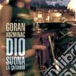 Goran Kuzminac - Dio Suona La Chitarra cd musicale di KUZMINAC GORAN