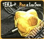 PAN & LARSEN cd musicale di P Teka