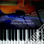 Musical frames cd musicale di Andrea Bandel