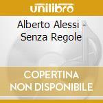 Senza regole cd musicale di Alberto Alessi