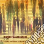 La Banda Di Piazza C - Nu-town cd musicale di LA BANDA DI PIAZZA CARICAMENTO