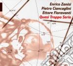 QUASI TROPPO SERIO                        cd musicale di Enrico Zanisi