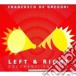 Francesco De Gregori - Left & Right - Documenti Dal Vivo cd musicale di Francesco De Gregori