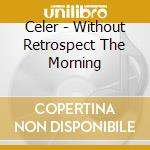 Celer - Without Retrospect  The Morning cd musicale di Celer