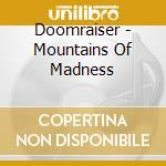 Doomraiser - Mountains Of Madness cd musicale di Doomraiser