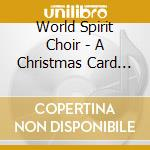 World Spirit Choir - A Christmas Card Of Peace cd musicale di WORLD SPIRIT CHOIR