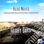 Blue Noise - Glory Days cd musicale di Noise Blue