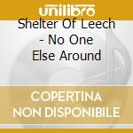 No one else around cd musicale di Shelter of leech