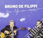 Bruno De Filippi - His Life In Music cd musicale di De filippi bruno