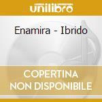 Enamira - Ibrido cd musicale di Enamira