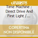Time Machine - Direct Drive And First Light / Time Machine cd musicale di TIME MACHINE