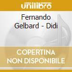 Fernando Gelbard - Didi cd musicale di GELBARD FERNANDO