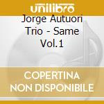 Jorge Autuori Trio - Same Vol.1 cd musicale di AUTUORI JORGE TRIO