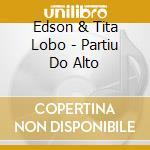 Edson & Tita Lobo - Partiu Do Alto cd musicale di LOBO EDSON & TITA