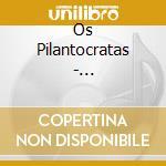 Os Pilantocratas - Pilantrocacia cd musicale di OS PILANTROCRATAS