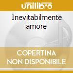 Inevitabilmente amore cd musicale di Gianni Dei