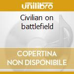 Civilian on battlefield cd musicale