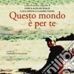 Pivio & De Scalzi, A - Questo Mondo E' Per Te cd musicale di A Pivio & de scalzi