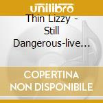 Thin Lizzy - Still Dangerous-live Philadelphia 1977 cd musicale di Lizzy Thin
