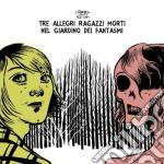 Tre Allegri Ragazzi Morti - Nel Giardino Dei Fantasmi cd musicale di Tre allegri ragazzi morti
