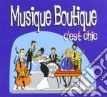 Musique Boutique - C'est Chic cd musicale di Boutique Musique