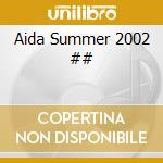 Artisti Vari - Aida Summer 2002 cd musicale di ARTISTI VARI