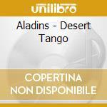 DESERT TANGO cd musicale di ALADINS