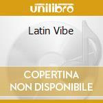 LATIN VIBE cd musicale di LATIN VIBE