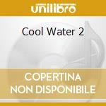 COOL WATER 2 cd musicale di COOL WATER
