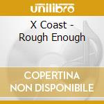 ROUGH ENOUGH cd musicale di X COAST