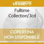 FULLTIME COLLECTION/3CD cd musicale di ARTISTI VARI