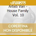 Artisti Vari - House Family Vol. 10 cd musicale di ARTISTI VARI