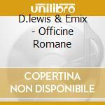 OFFICINE ROMANE cd musicale di D.LEWIS & EMIX