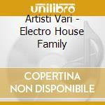 Artisti Vari - Electro House Family cd musicale di ARTISTI VARI