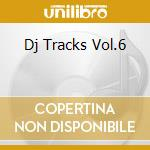 DJ TRACKS VOL.6 cd musicale di Dj tracks vol.6