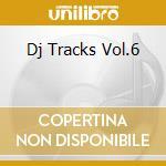 DJ TRACKS VOL.6 cd musicale di Dj tracks vol.6