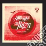 All Right In Ibiza Vol.1 - Vocal House cd musicale di Artisti Vari