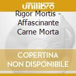 Rigor Mortis - Affascinante Carne Morta cd musicale di Mortis Rigor