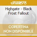 Highgate - Black Frost Fallout cd musicale di Highgate