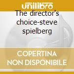 The director's choice-steve spielberg cd musicale di Artisti Vari