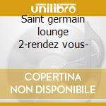 Saint germain lounge 2-rendez vous- cd musicale